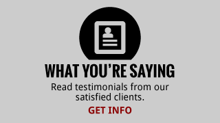 What You're Saying | Read testimonials from our satisfied clients. | Get Info